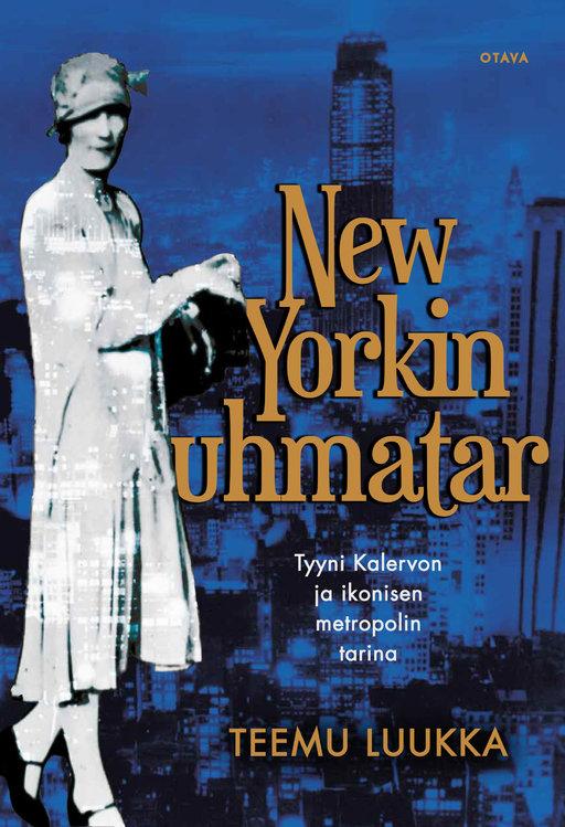 *Teemu Luukka: New Yorkin uhmatar – Tyyni Kalervon ja ikonisen metropolin tarina (Otava)